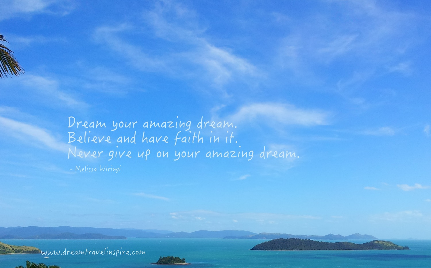 Dream your amazingdream. Believe and have faithin it.Never give up on your amazing dream! - The Wiringi's Family Travel Blog